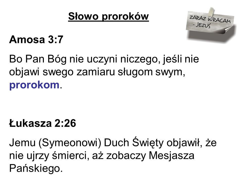 Amosa 3:7 Bo Pan Bóg nie uczyni niczego, jeśli nie objawi swego zamiaru sługom swym, prorokom. Łukasza 2:26 Jemu (Symeonowi) Duch Święty objawił, że n
