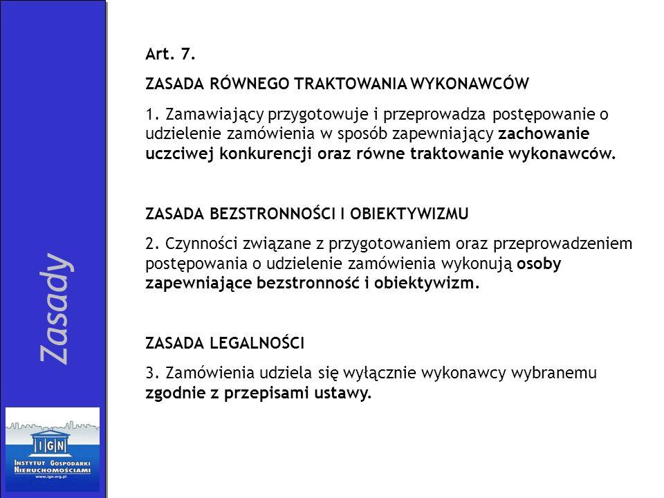 Zasady Art. 7. ZASADA RÓWNEGO TRAKTOWANIA WYKONAWCÓW 1. Zamawiający przygotowuje i przeprowadza postępowanie o udzielenie zamówienia w sposób zapewnia