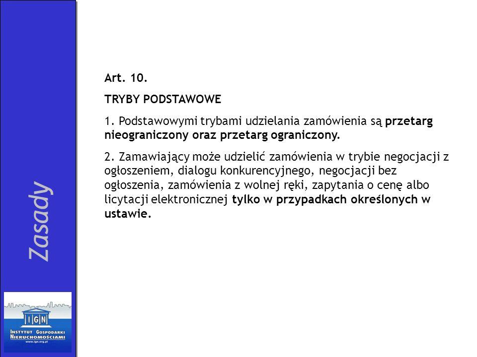 Zasady Art. 10. TRYBY PODSTAWOWE 1. Podstawowymi trybami udzielania zamówienia są przetarg nieograniczony oraz przetarg ograniczony. 2. Zamawiający mo
