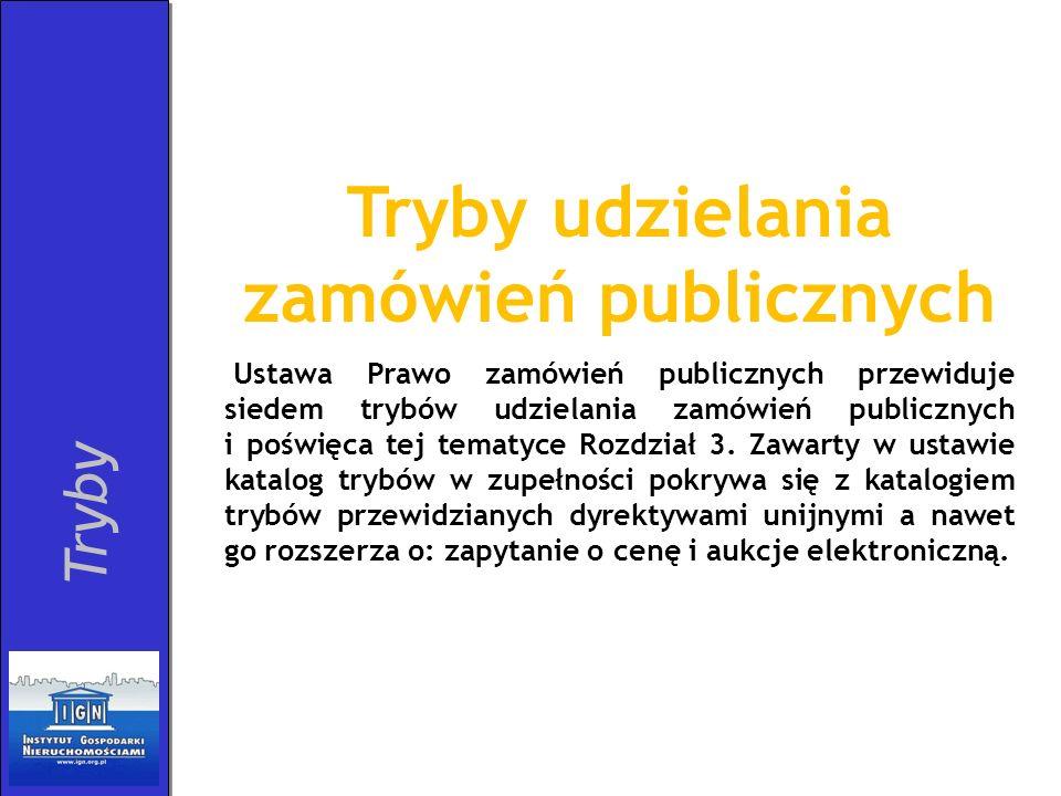 Tryby Tryby udzielania zamówień publicznych Ustawa Prawo zamówień publicznych przewiduje siedem trybów udzielania zamówień publicznych i poświęca tej