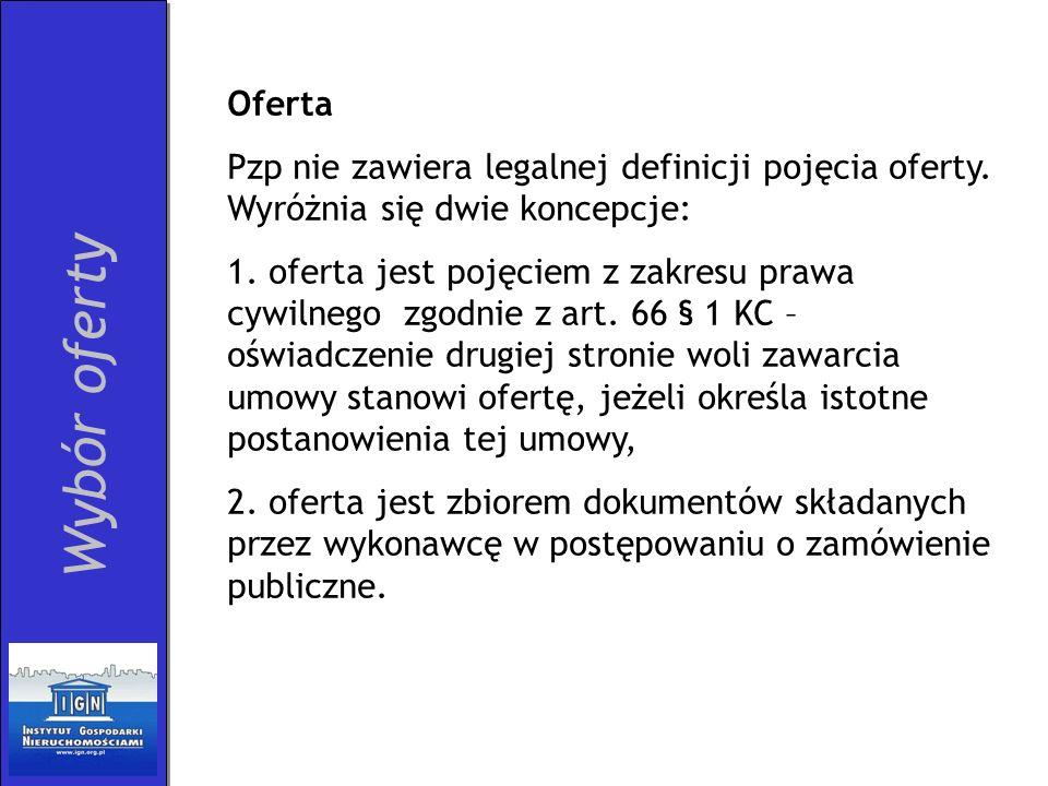 Oferta Pzp nie zawiera legalnej definicji pojęcia oferty. Wyróżnia się dwie koncepcje: 1. oferta jest pojęciem z zakresu prawa cywilnego zgodnie z art