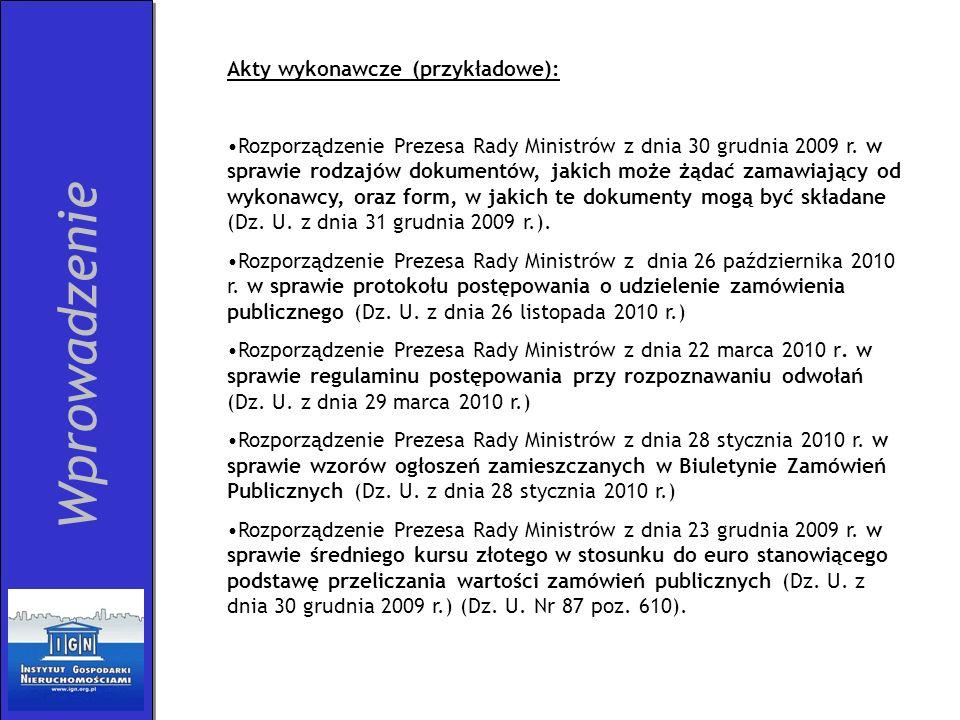 Wprowadzenie Akty wykonawcze (przykładowe): Rozporządzenie Prezesa Rady Ministrów z dnia 30 grudnia 2009 r. w sprawie rodzajów dokumentów, jakich może
