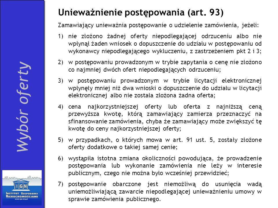 Unieważnienie postępowania (art. 93) Zamawiający unieważnia postępowanie o udzielenie zamówienia, jeżeli: 1)nie złożono żadnej oferty niepodlegającej