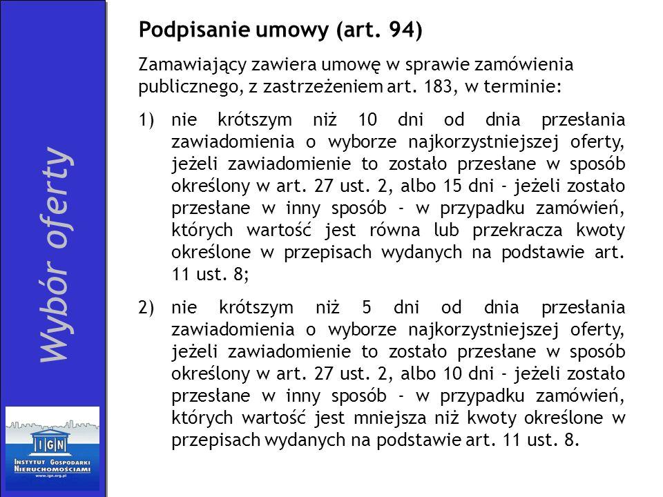 Podpisanie umowy (art. 94) Zamawiający zawiera umowę w sprawie zamówienia publicznego, z zastrzeżeniem art. 183, w terminie: 1)nie krótszym niż 10 dni
