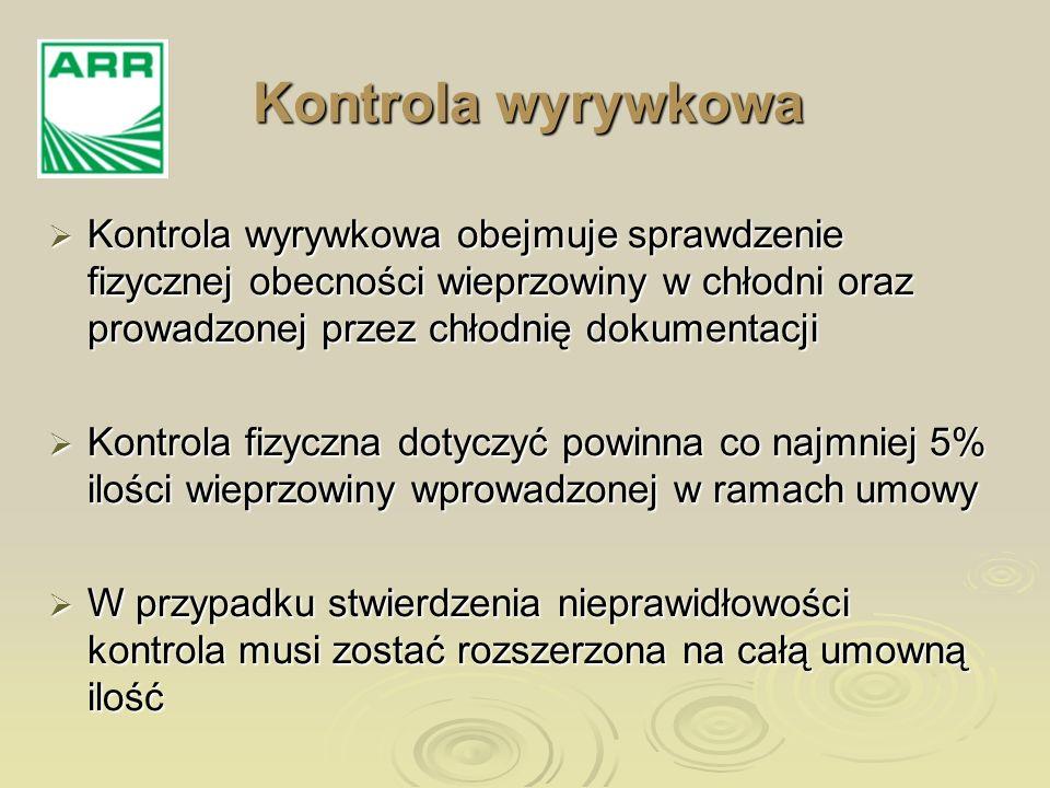 Kontrola wyrywkowa obejmuje sprawdzenie fizycznej obecności wieprzowiny w chłodni oraz prowadzonej przez chłodnię dokumentacji Kontrola wyrywkowa obej
