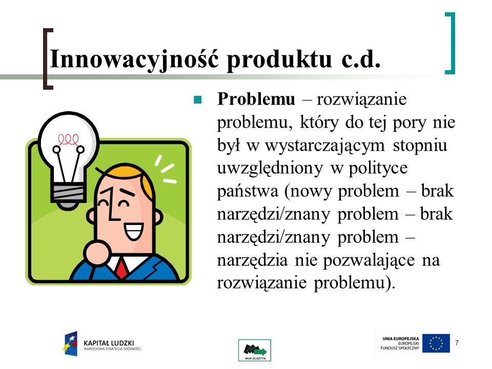7 Innowacyjność produktu c.d. Problemu – rozwiązanie problemu, który do tej pory nie był w wystarczającym stopniu uwzględniony w polityce państwa (now