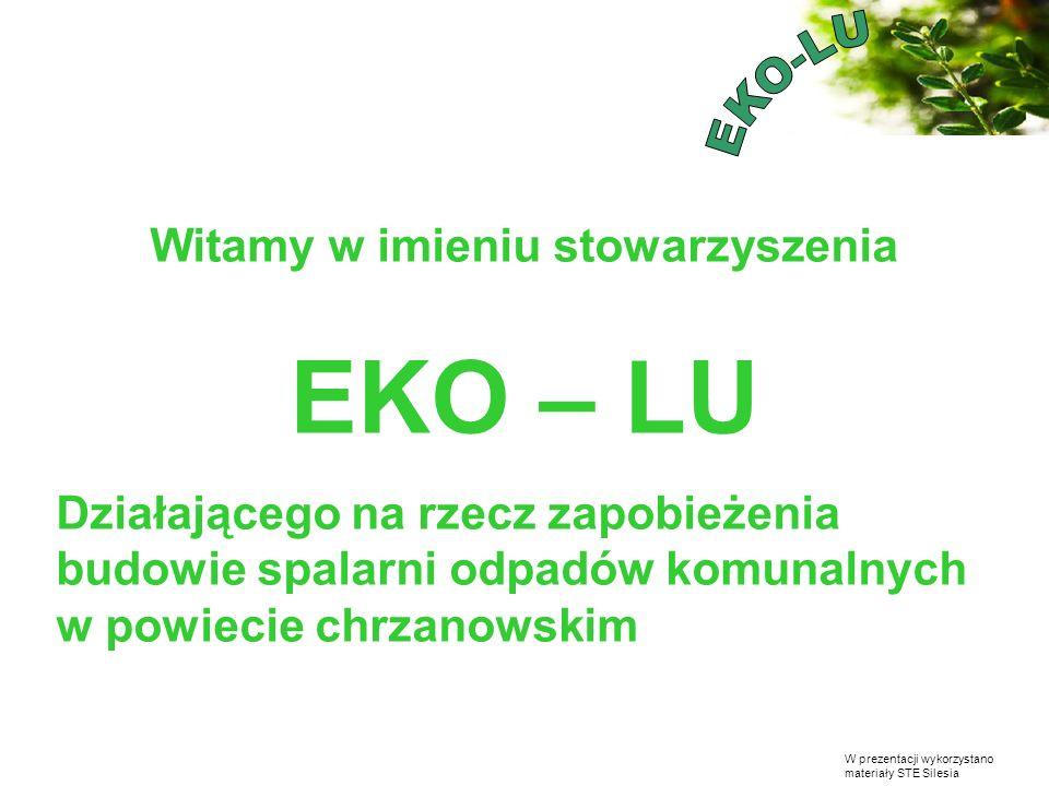W prezentacji wykorzystano materiały STE Silesia Witamy w imieniu stowarzyszenia EKO – LU Działającego na rzecz zapobieżenia budowie spalarni odpadów