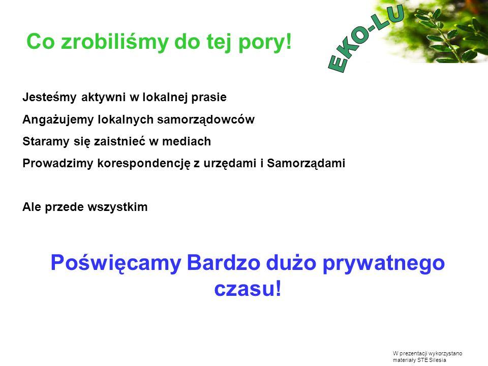 W prezentacji wykorzystano materiały STE Silesia Co zrobiliśmy do tej pory! Jesteśmy aktywni w lokalnej prasie Angażujemy lokalnych samorządowców Star