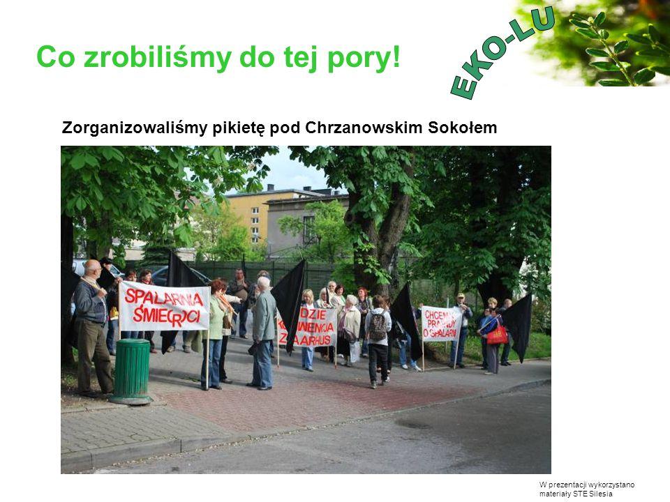 W prezentacji wykorzystano materiały STE Silesia Co zrobiliśmy do tej pory! Zorganizowaliśmy pikietę pod Chrzanowskim Sokołem