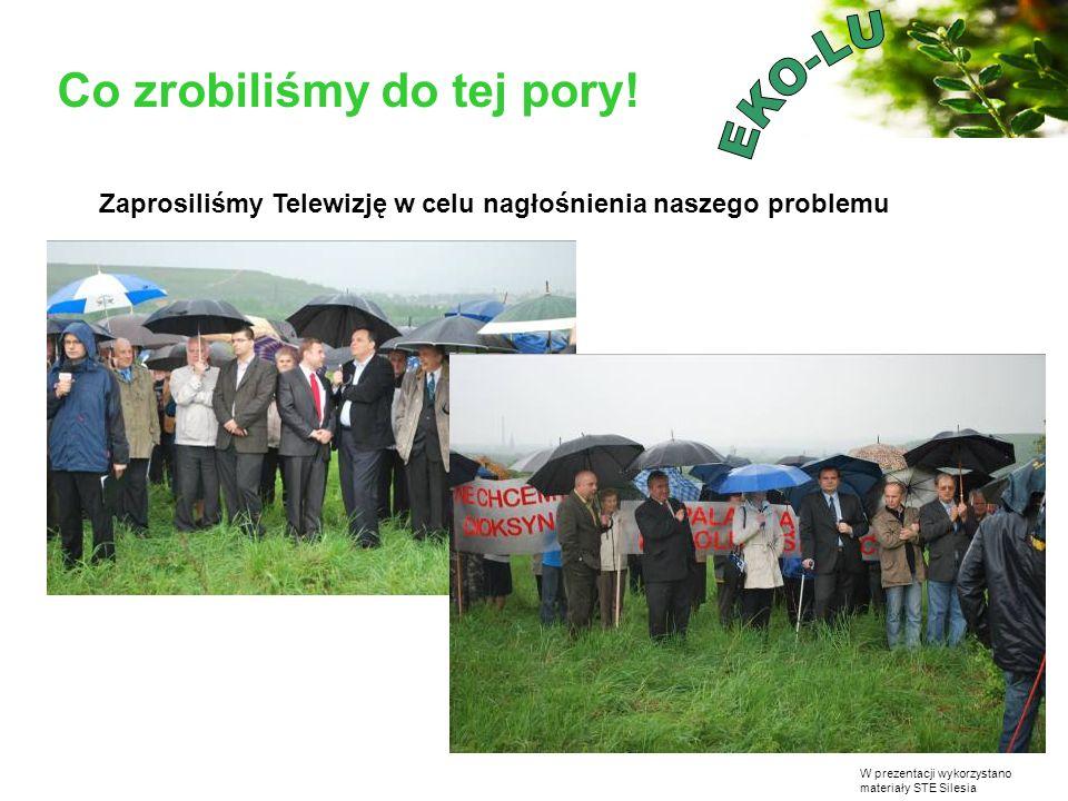 W prezentacji wykorzystano materiały STE Silesia Co zrobiliśmy do tej pory! Zaprosiliśmy Telewizję w celu nagłośnienia naszego problemu