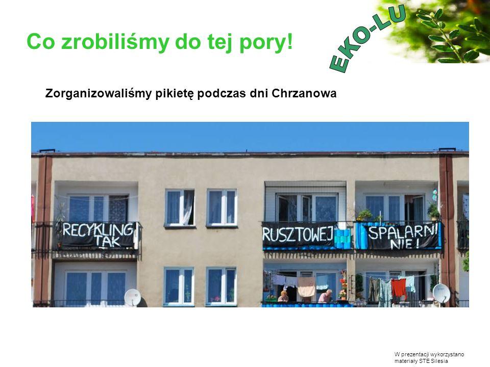 W prezentacji wykorzystano materiały STE Silesia Co zrobiliśmy do tej pory! Zorganizowaliśmy pikietę podczas dni Chrzanowa