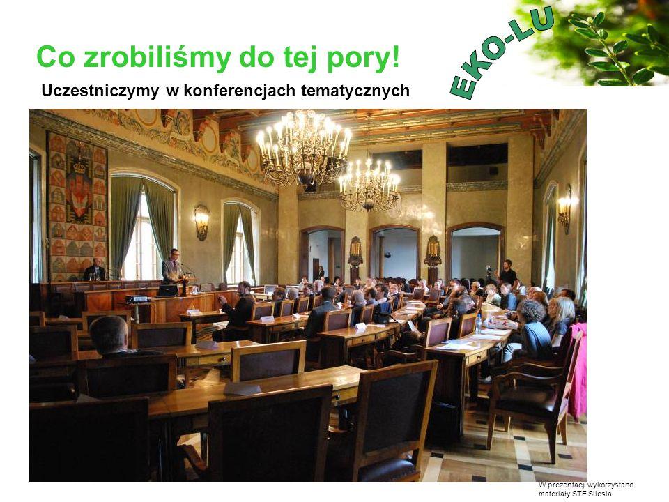 W prezentacji wykorzystano materiały STE Silesia Co zrobiliśmy do tej pory! Uczestniczymy w konferencjach tematycznych