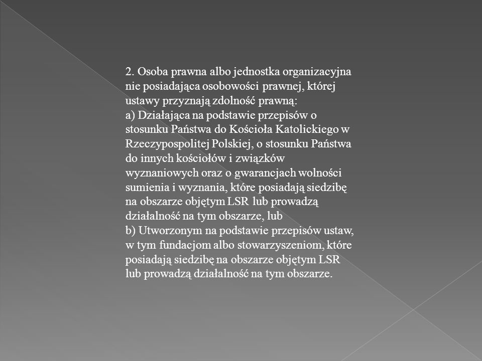 2. Osoba prawna albo jednostka organizacyjna nie posiadająca osobowości prawnej, której ustawy przyznają zdolność prawną: a) Działająca na podstawie p