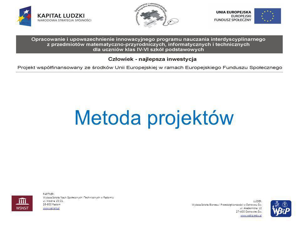 Metoda projektów PARTNER: Wyższa Szkoła Nauk Społecznych i Technicznych w Radomiu ul. Wodna 13/21 26-600 Radom www.wsnsit.pl LLIDER: Wyższa Szkoła Biz