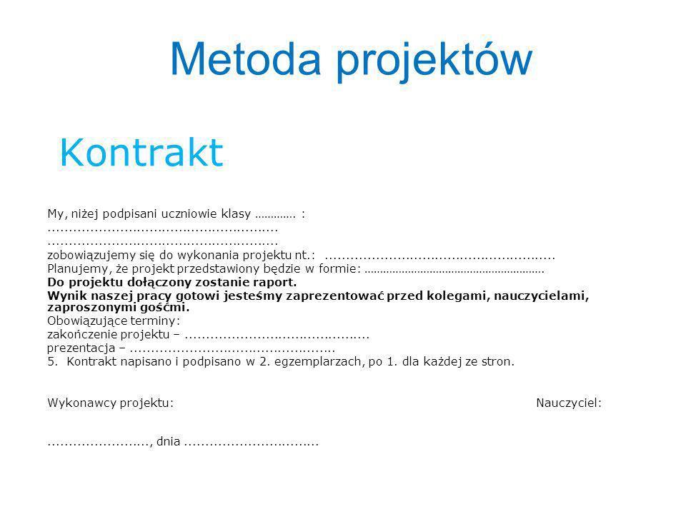 Kontrakt My, niżej podpisani uczniowie klasy …………. :....................................................... zobowiązujemy się do wykonania projektu nt