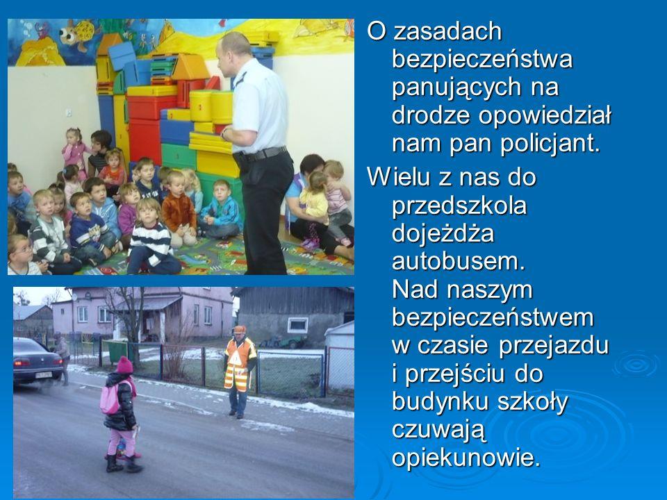 O zasadach bezpieczeństwa panujących na drodze opowiedział nam pan policjant. Wielu z nas do przedszkola dojeżdża autobusem. Nad naszym bezpieczeństwe
