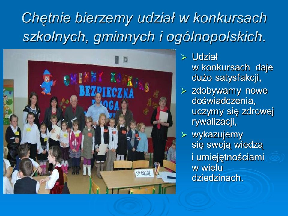 Chętnie bierzemy udział w konkursach szkolnych, gminnych i ogólnopolskich. Udział w konkursach daje dużo satysfakcji, Udział w konkursach daje dużo sa