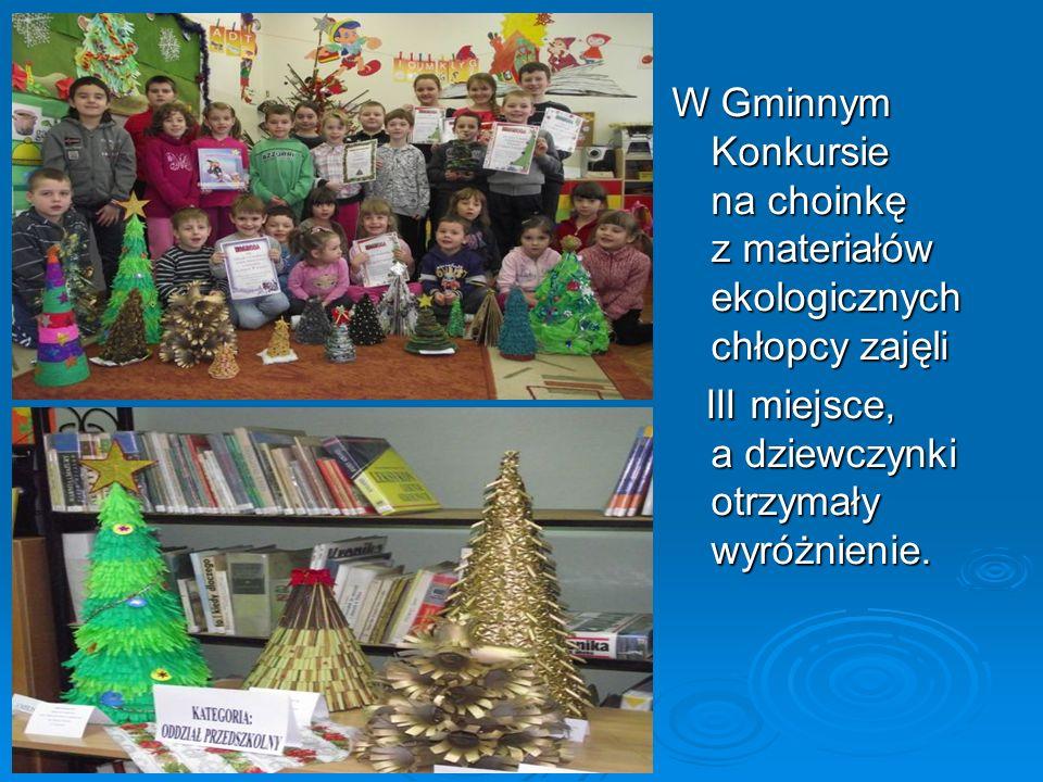 W Gminnym Konkursie na choinkę z materiałów ekologicznych chłopcy zajęli III miejsce, a dziewczynki otrzymały wyróżnienie. III miejsce, a dziewczynki