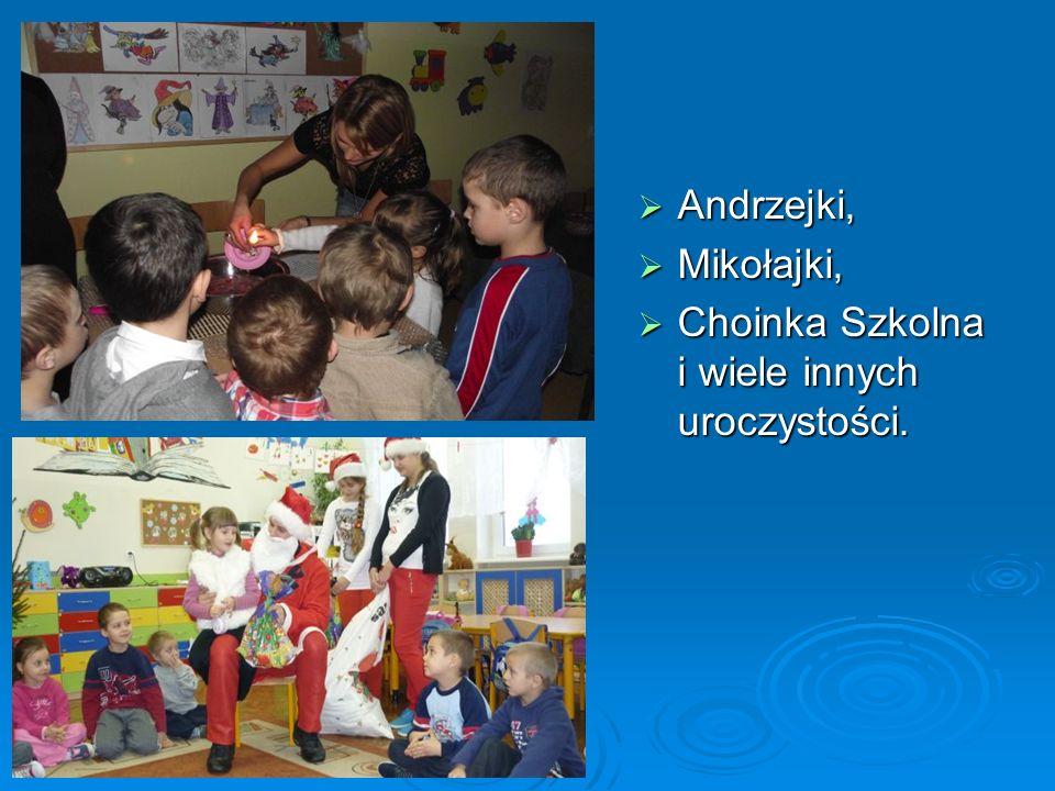 Andrzejki, Andrzejki, Mikołajki, Mikołajki, Choinka Szkolna i wiele innych uroczystości. Choinka Szkolna i wiele innych uroczystości.