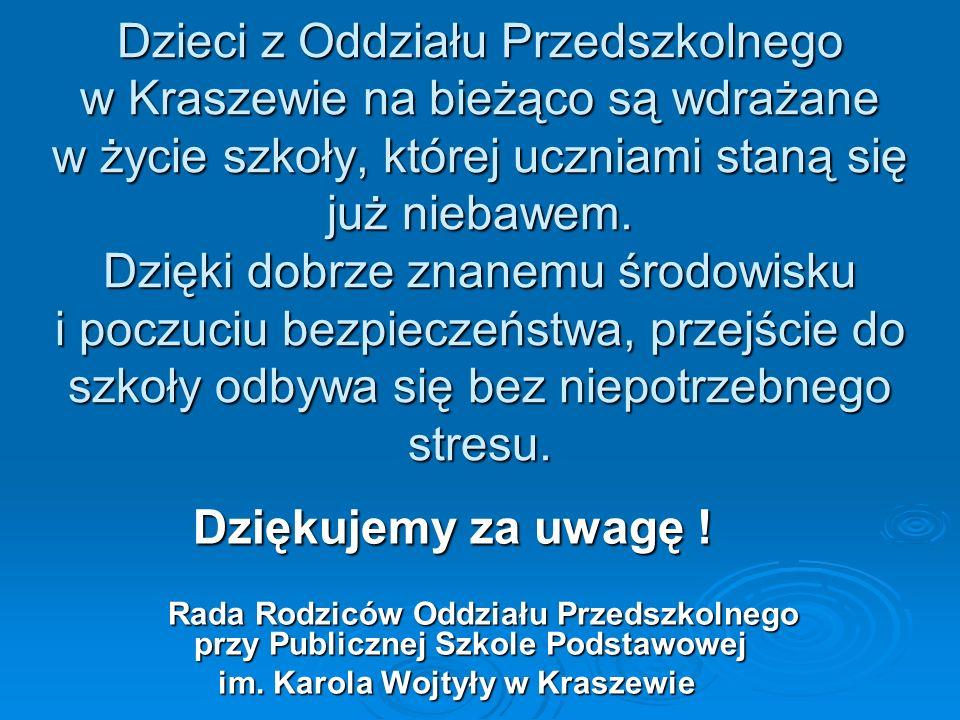 Dzieci z Oddziału Przedszkolnego w Kraszewie na bieżąco są wdrażane w życie szkoły, której uczniami staną się już niebawem. Dzięki dobrze znanemu środ