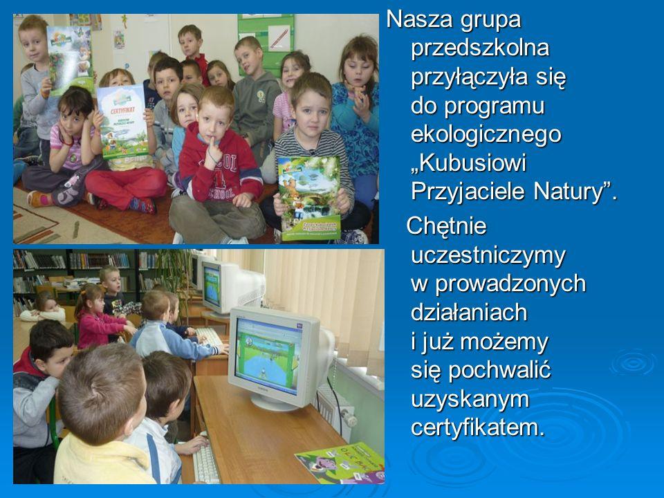Nasza grupa przedszkolna przyłączyła się do programu ekologicznego Kubusiowi Przyjaciele Natury. Chętnie uczestniczymy w prowadzonych działaniach i ju