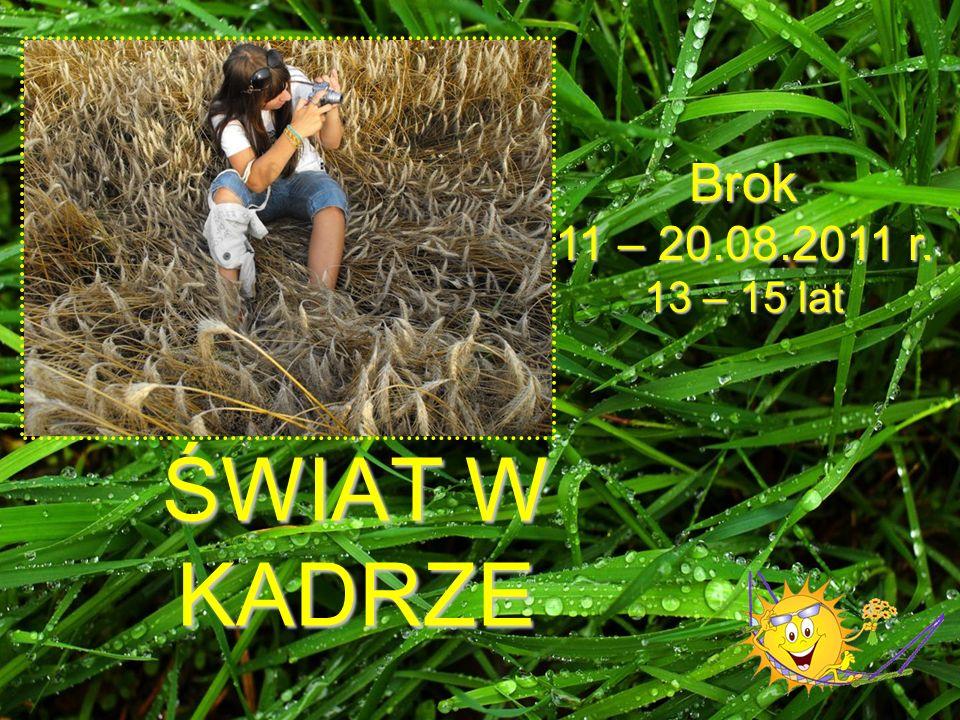 ŚWIAT W KADRZE Brok 11 – 20.08.2011 r. 13 – 15 lat