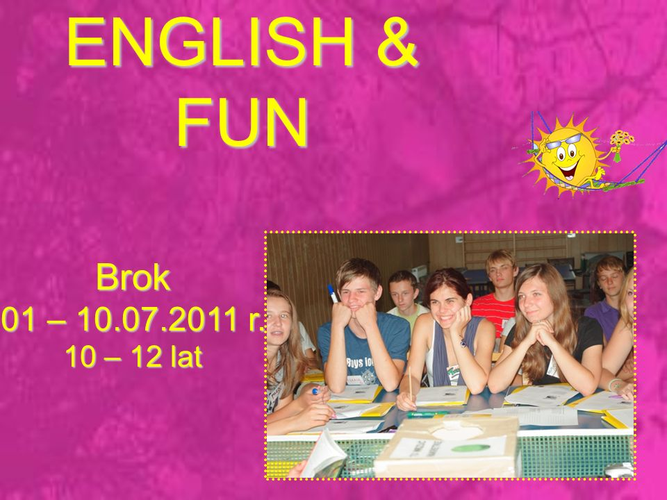 ENGLISH & FUN Brok 01 – 10.07.2011 r. 10 – 12 lat