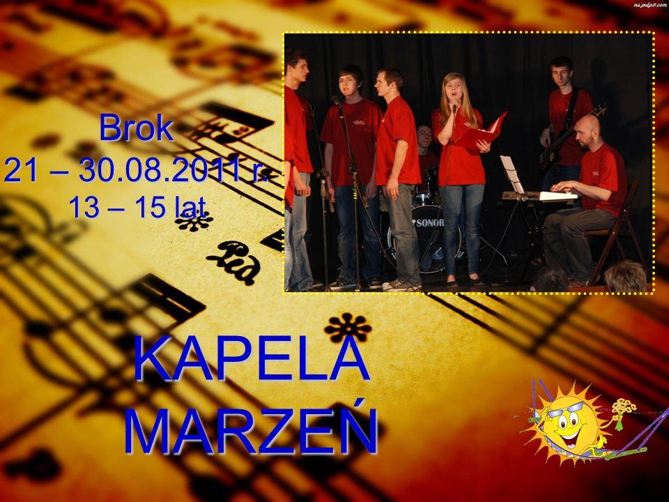 KAPELA MARZEŃ Brok 21 – 30.08.2011 r. 13 – 15 lat