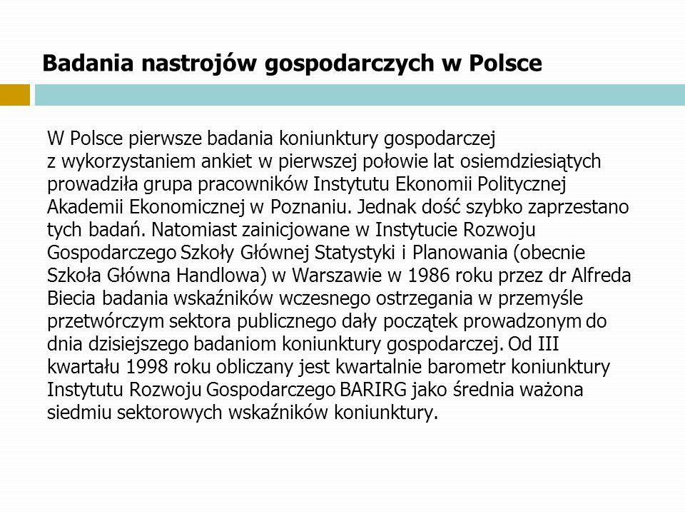 Badania nastrojów gospodarczych w Polsce W Polsce pierwsze badania koniunktury gospodarczej z.wykorzystaniem ankiet w pierwszej połowie lat osiemdzies