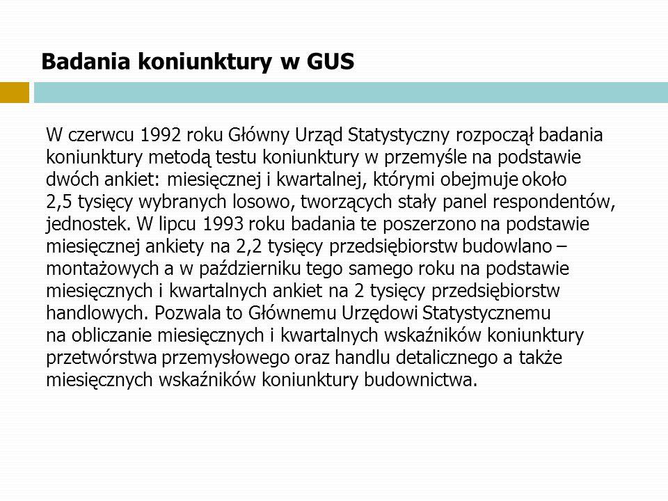 Badania koniunktury w GUS W czerwcu 1992 roku Główny Urząd Statystyczny rozpoczął badania koniunktury metodą testu koniunktury w przemyśle na podstawi