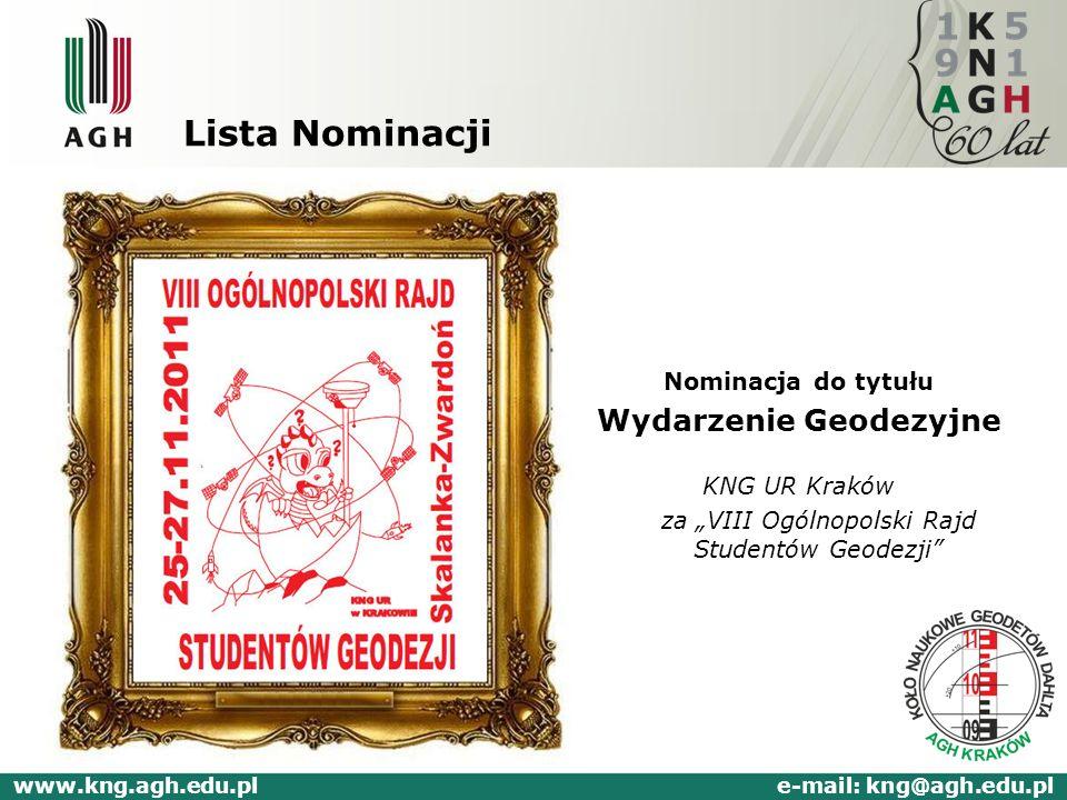 Lista Nominacji Nominacja do tytułu Wydarzenie Geodezyjne KNG UR Kraków za VIII Ogólnopolski Rajd Studentów Geodezji www.kng.agh.edu.pl e-mail: kng@ag