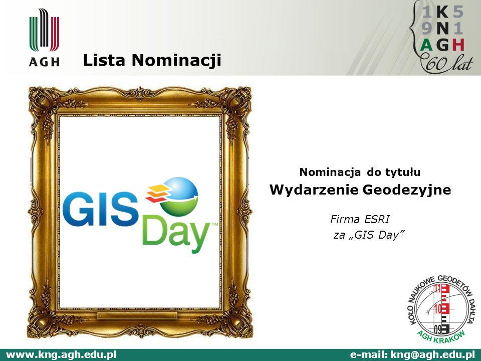 Lista Nominacji Nominacja do tytułu Wydarzenie Geodezyjne Firma ESRI za GIS Day www.kng.agh.edu.pl e-mail: kng@agh.edu.pl