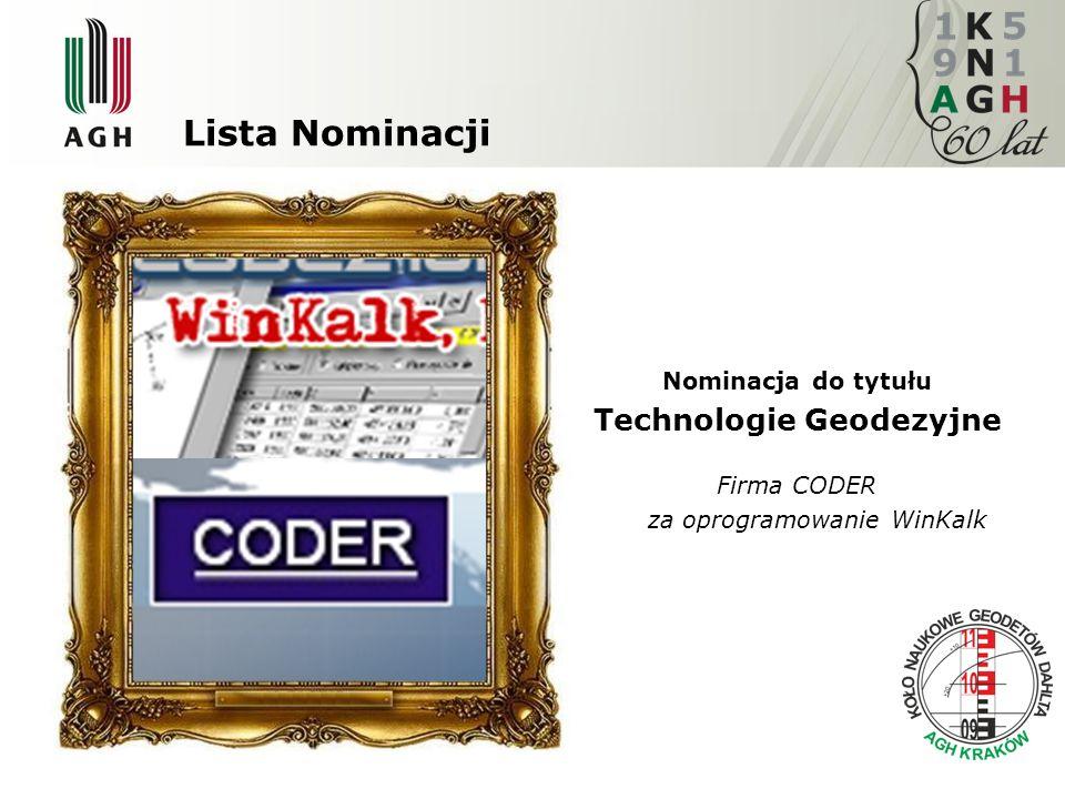 Lista Nominacji Nominacja do tytułu Technologie Geodezyjne Firma CODER za oprogramowanie WinKalk www.kng.agh.edu.pl e-mail: kng@agh.edu.pl