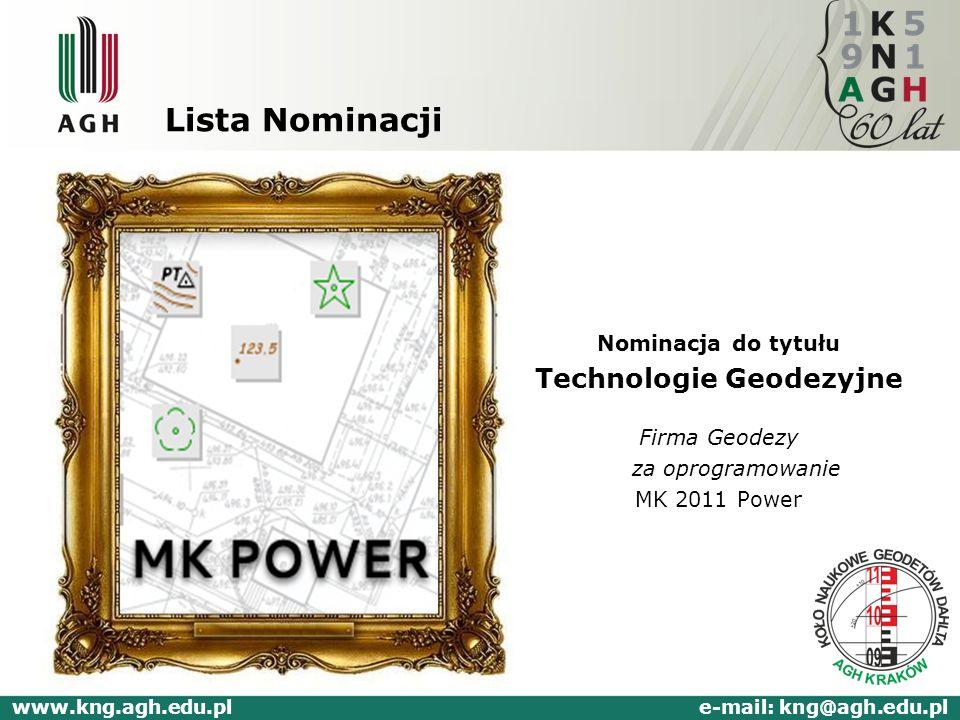 Lista Nominacji Nominacja do tytułu Technologie Geodezyjne Firma Geodezy za oprogramowanie MK 2011 Power www.kng.agh.edu.pl e-mail: kng@agh.edu.pl