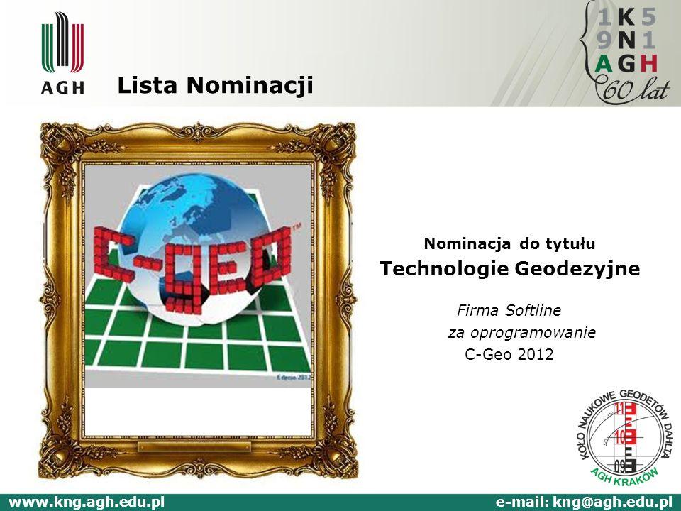 Lista Nominacji Nominacja do tytułu Technologie Geodezyjne Firma Softline za oprogramowanie C-Geo 2012 www.kng.agh.edu.pl e-mail: kng@agh.edu.pl