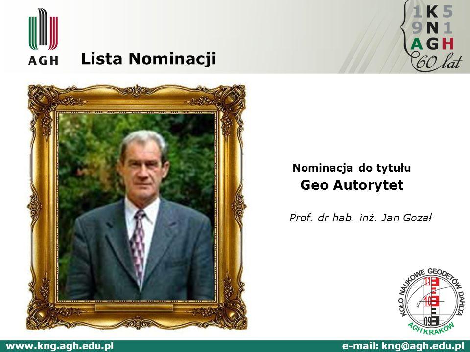 Lista Nominacji Nominacja do tytułu Geo Autorytet Prof. dr hab. inż. Jan Gozał www.kng.agh.edu.pl e-mail: kng@agh.edu.pl