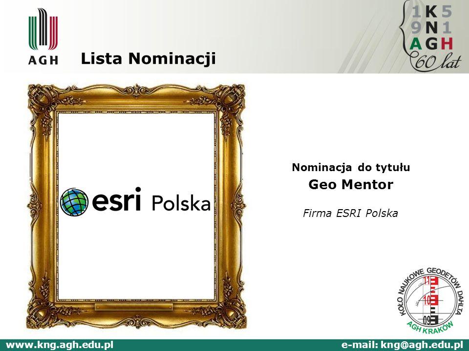 Lista Nominacji Nominacja do tytułu Geo Mentor Firma ESRI Polska www.kng.agh.edu.pl e-mail: kng@agh.edu.pl