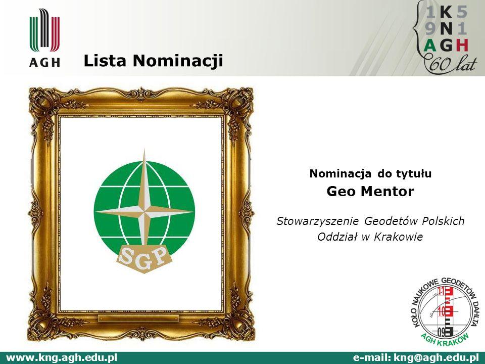 Lista Nominacji Nominacja do tytułu Geo Mentor Stowarzyszenie Geodetów Polskich Oddział w Krakowie www.kng.agh.edu.pl e-mail: kng@agh.edu.pl