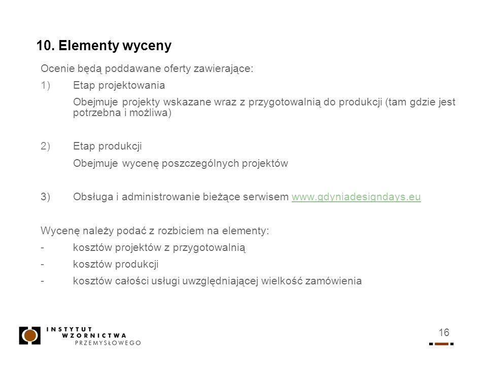 16 10. Elementy wyceny Ocenie będą poddawane oferty zawierające: 1)Etap projektowania Obejmuje projekty wskazane wraz z przygotowalnią do produkcji (t