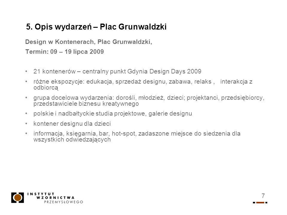 7 5. Opis wydarzeń – Plac Grunwaldzki Design w Kontenerach, Plac Grunwaldzki, Termin: 09 – 19 lipca 2009 21 kontenerów – centralny punkt Gdynia Design