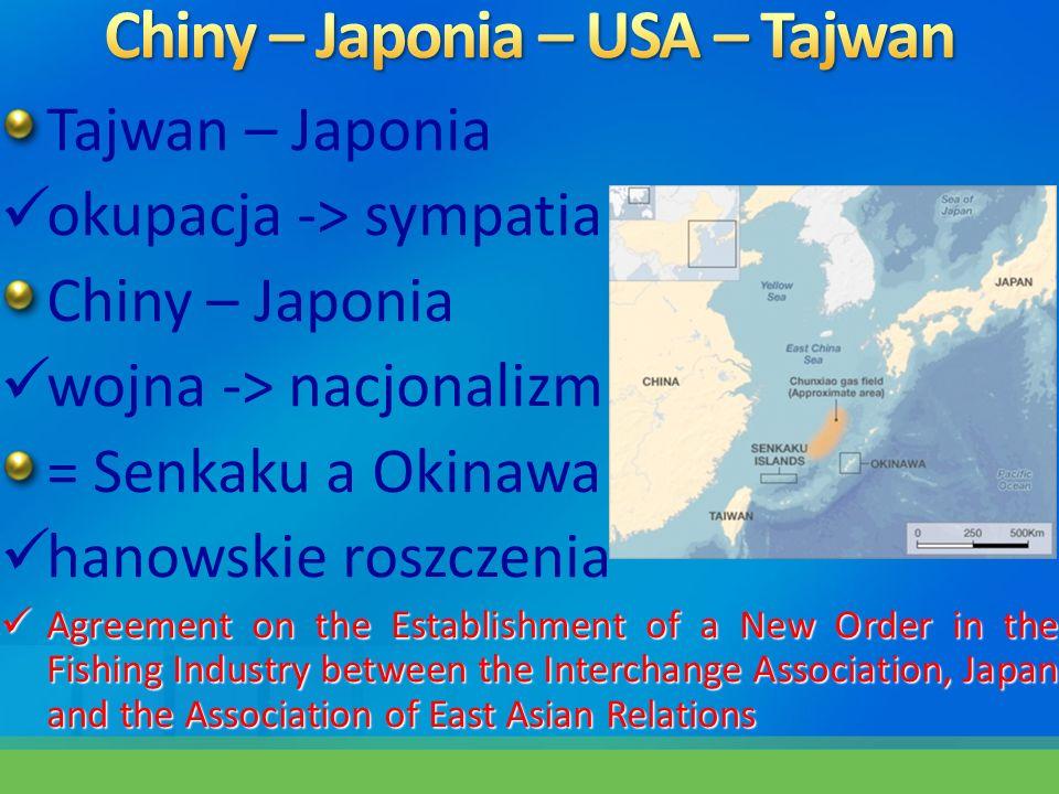 Tajwan – Japonia okupacja -> sympatia Chiny – Japonia wojna -> nacjonalizm = Senkaku a Okinawa hanowskie roszczenia Agreement on the Establishment of