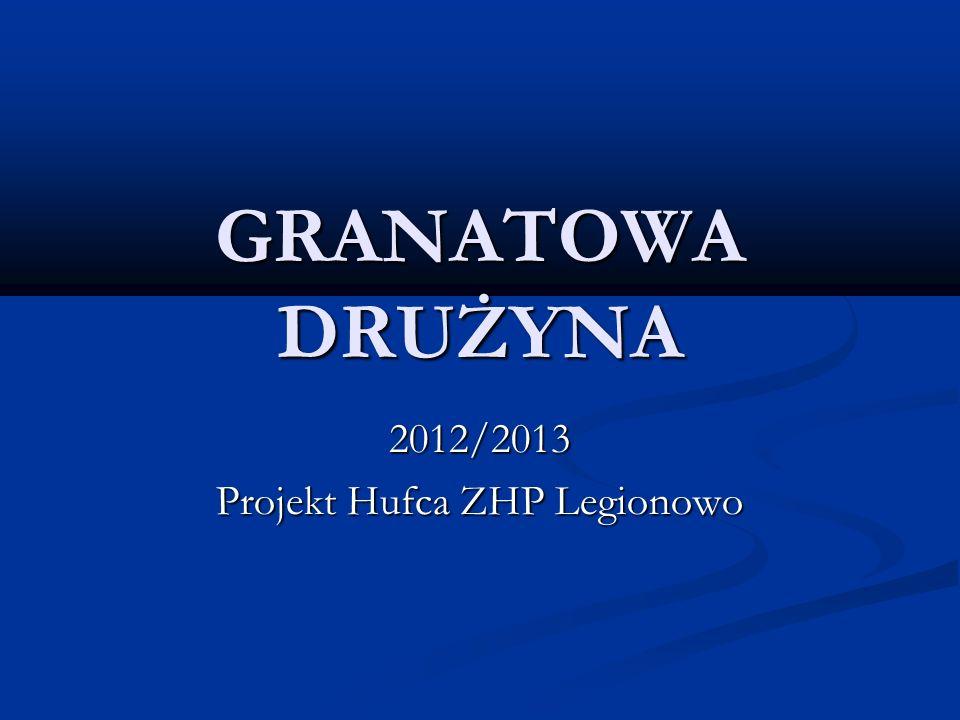 GRANATOWA DRUŻYNA 2012/2013 Projekt Hufca ZHP Legionowo