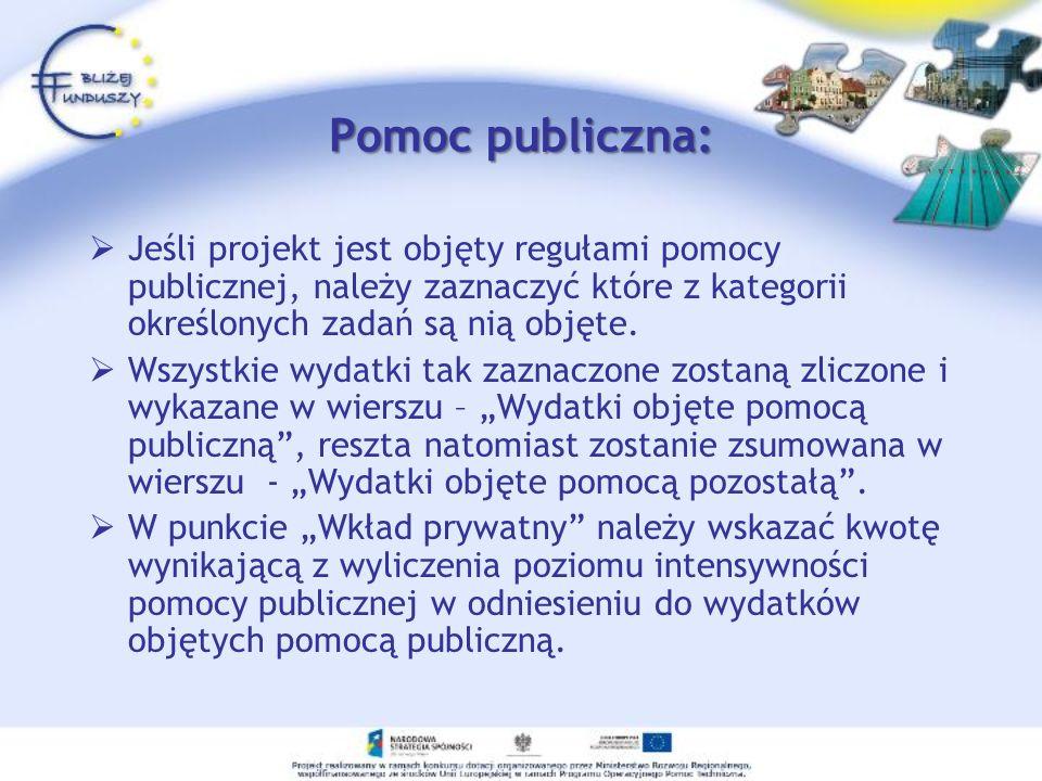 Pomoc publiczna: Jeśli projekt jest objęty regułami pomocy publicznej, należy zaznaczyć które z kategorii określonych zadań są nią objęte. Wszystkie w