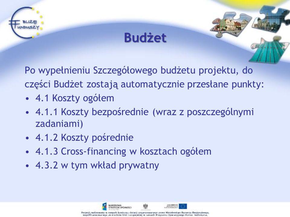 Budżet Po wypełnieniu Szczegółowego budżetu projektu, do części Budżet zostają automatycznie przesłane punkty: 4.1 Koszty ogółem 4.1.1 Koszty bezpośre