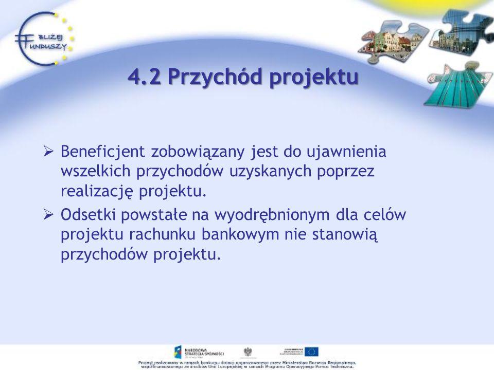 4.2 Przychód projektu Beneficjent zobowiązany jest do ujawnienia wszelkich przychodów uzyskanych poprzez realizację projektu. Odsetki powstałe na wyod