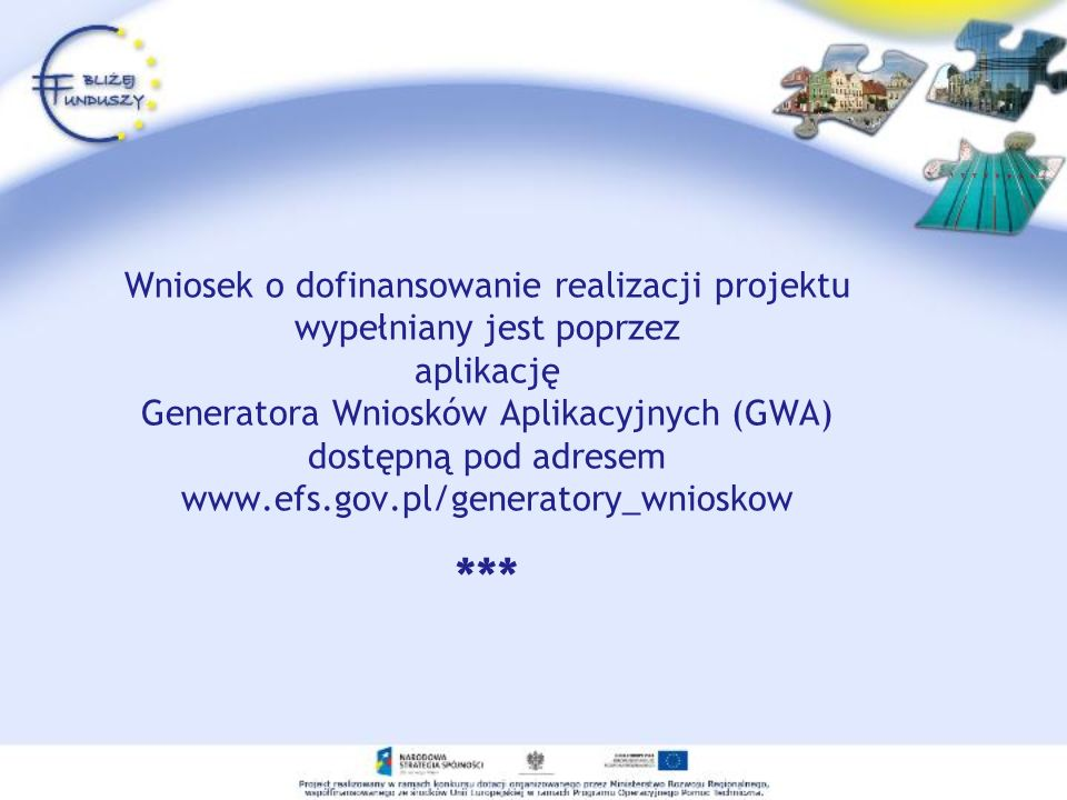 Wniosek o dofinansowanie realizacji projektu wypełniany jest poprzez aplikację Generatora Wniosków Aplikacyjnych (GWA) dostępną pod adresem www.efs.go