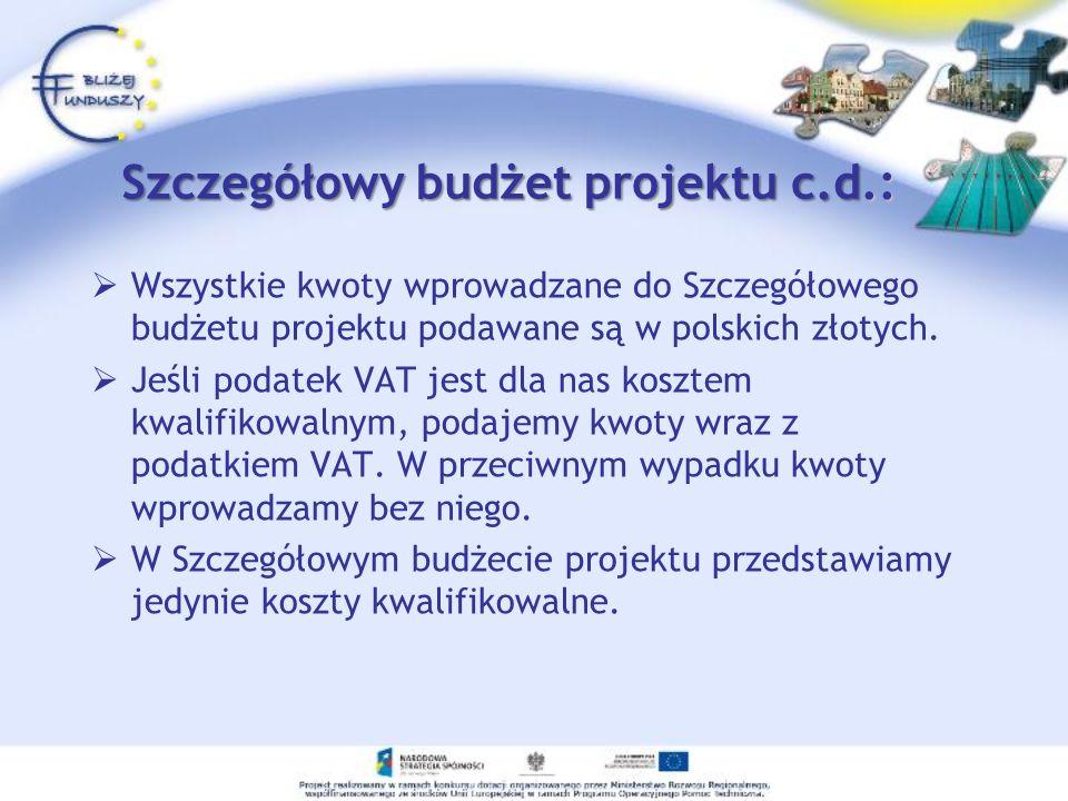 Szczegółowy budżet projektu c.d.: Wszystkie kwoty wprowadzane do Szczegółowego budżetu projektu podawane są w polskich złotych. Jeśli podatek VAT jest