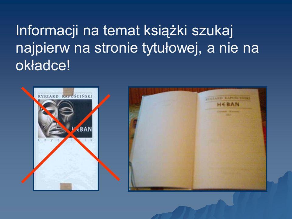 Informacji na temat książki szukaj najpierw na stronie tytułowej, a nie na okładce!