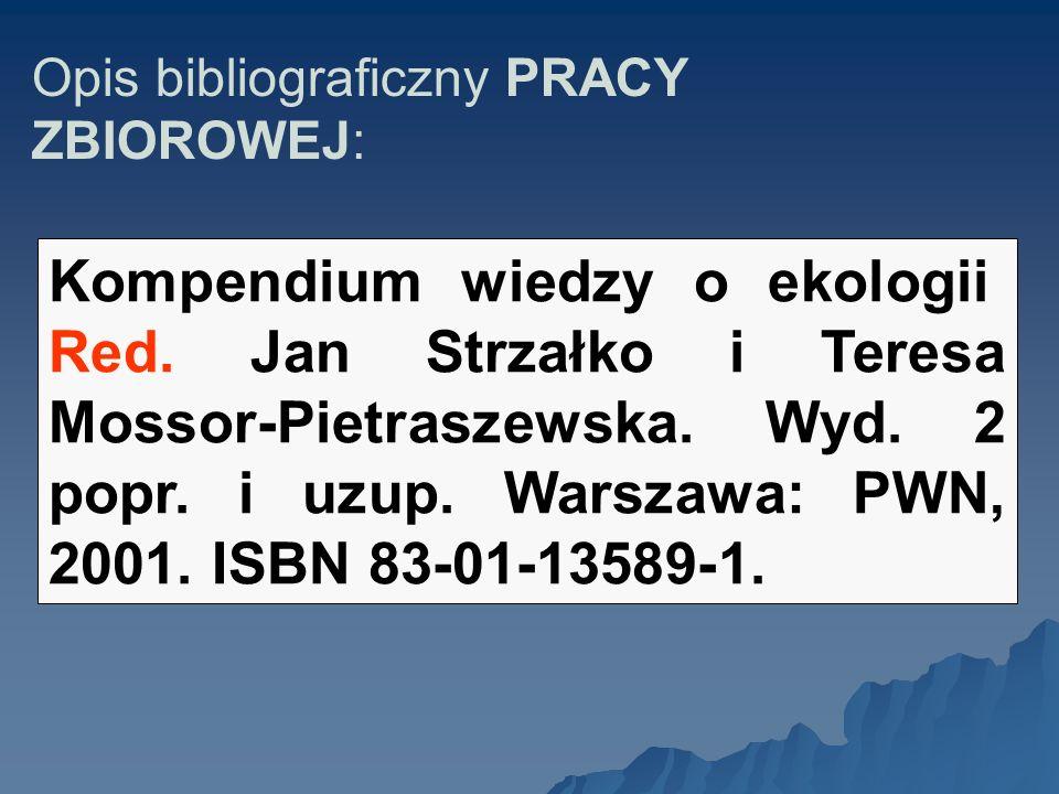 Opis bibliograficzny PRACY ZBIOROWEJ: Kompendium wiedzy o ekologii. Red. Jan Strzałko i Teresa Mossor-Pietraszewska. Wyd. 2 popr. i uzup. Warszawa: PW
