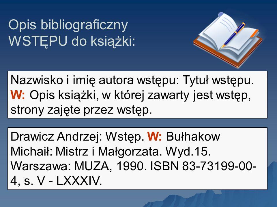 Opis bibliograficzny WSTĘPU do książki: Nazwisko i imię autora wstępu: Tytuł wstępu. W: Opis książki, w której zawarty jest wstęp, strony zajęte przez
